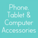 Phone, Tablet & Computer Accessories