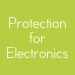Protection for Electronics