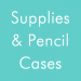 School Supplies & Pencil Cases